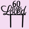 60 years loved cake topper (wood or acrylic) by Polkadot Box