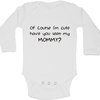 Of course i'm cute, have you seen my mommy baby grow by BTSN Design (Pty)LTD