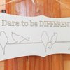 Dare to be different sign (M0070) by Miss Magpie