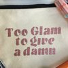 Too Glam to Give a Damn Makeup Bag  by Love & Sparkles