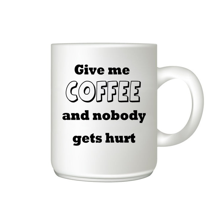 c1a8157f4040 Coffee Mug - Give me coffee and nobody gets hurt