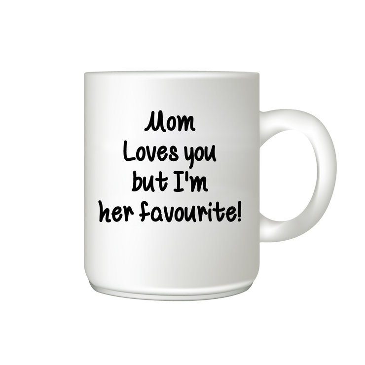 Coffee Mug - Mom loves you but I'm her favourite! by The Gift Factory