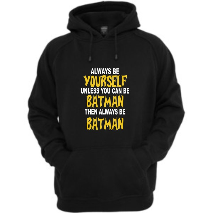 Always be yourself unless you can be batman hoodie by Qtees Africa (Pty)Ltd