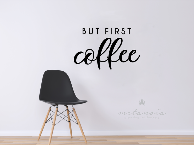But First Coffee - Vinyl Decal by Metanoia Graphic Design