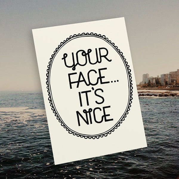 """Your face, it's nice"" card by Tatjana Buisson Design/ Illustration"