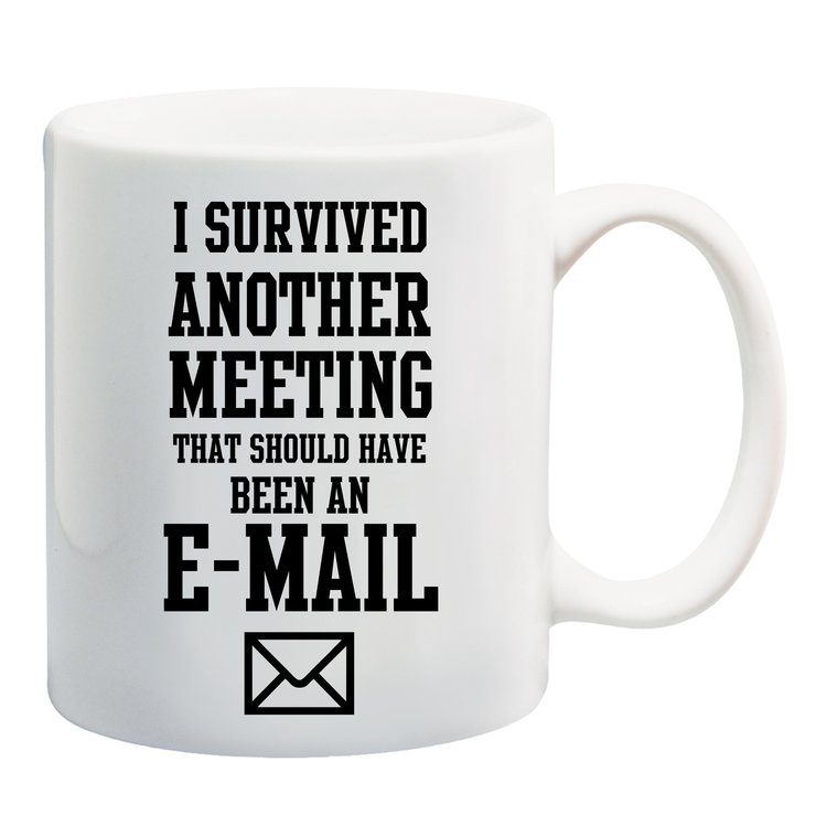 I survived another meeting that should have been an email mug by Qtees Africa (Pty)Ltd
