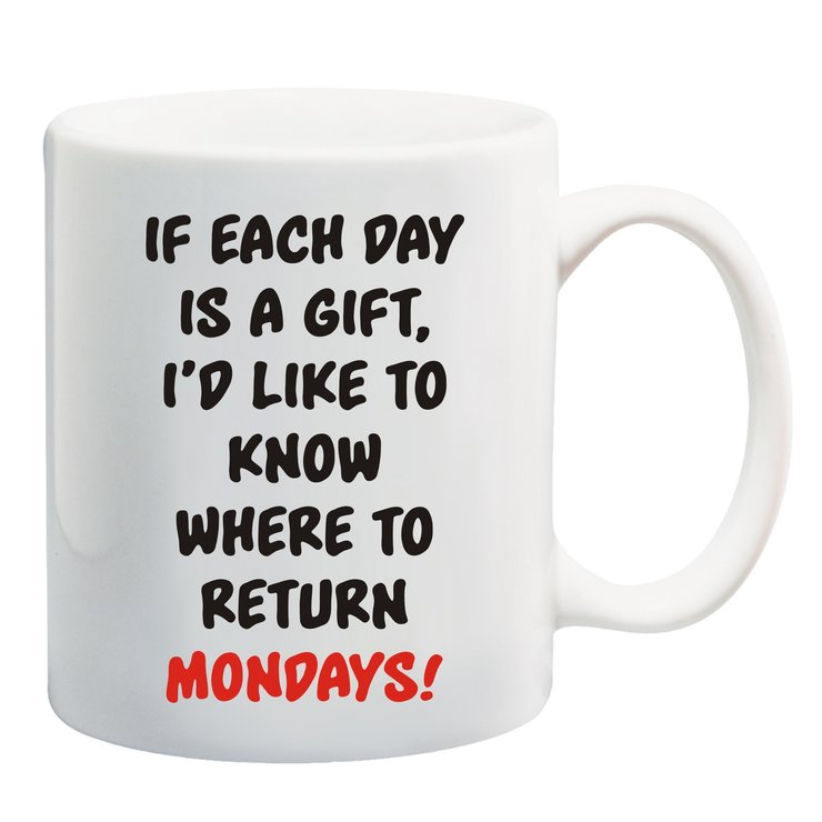 If each day was a gift, i would like to know where to return Mondays mug by Qtees Africa (Pty)Ltd