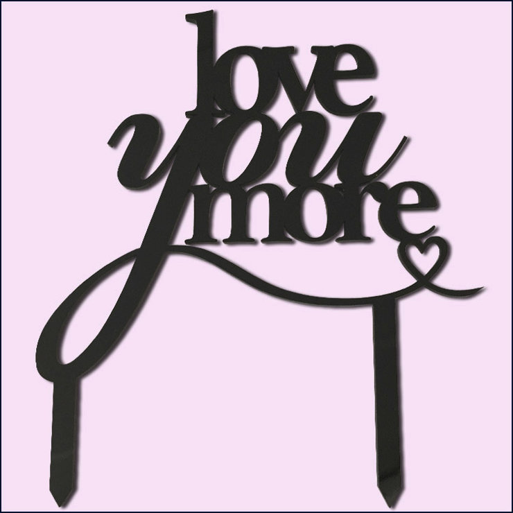 Love you more cake topper (wood or acrylic) by Polkadot Box