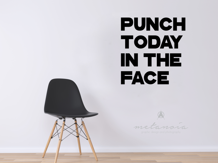 Punch Today in the Face - Vinyl Decal by Metanoia Graphic Design