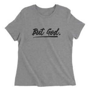 Adult shirt - But God(ladies) by Raising Arrows